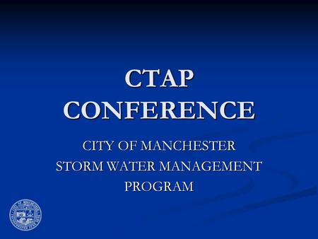 CTAP CONFERENCE CITY OF MANCHESTER STORM WATER MANAGEMENT PROGRAM.