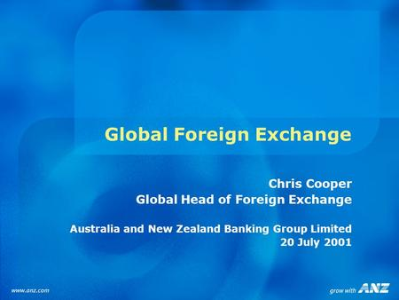 Global Foreign Exchange Chris Cooper Global Head of Foreign Exchange Australia and New Zealand Banking Group Limited 20 July 2001.