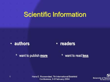 Hans E. Roosendaal, 7th International Bielefeld Conference, 3-5 February 2004 1 Scientific Information authors authors ºwant to publish more readers readers.