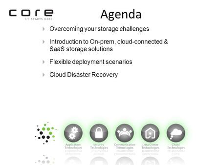 Agenda Overcoming your storage challenges Introduction to On-prem, cloud-connected & SaaS storage solutions Flexible deployment scenarios Cloud Disaster.