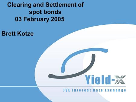 Clearing and Settlement of spot bonds 03 February 2005 Brett Kotze.