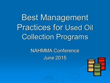 Best Management Practices for Used Oil Collection Programs NAHMMA Conference June 2015.