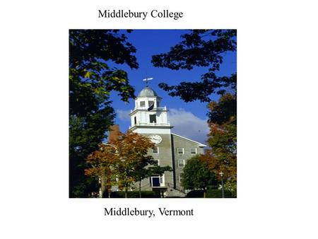 Middlebury College Middlebury, Vermont. Middlebury College Moving to a more sustainable operation.