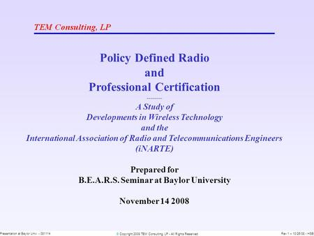 © Copyright 2008 TEM Consulting, LP - All Rights Reserved Presentation at Baylor Univ. - 081114Rev 1 – 10/26/08 - HSB Policy Defined Radio and Professional.