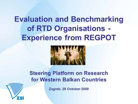 Evaluation and Benchmarking of RTD Organisations - Experience from REGPOT Steering Platform on Research for Western Balkan Countries Zagreb, 29 October.