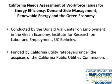 California Needs Assessment of Workforce Issues for Energy Efficiency, Demand-Side Management, Renewable Energy and the Green Economy Conducted by the.