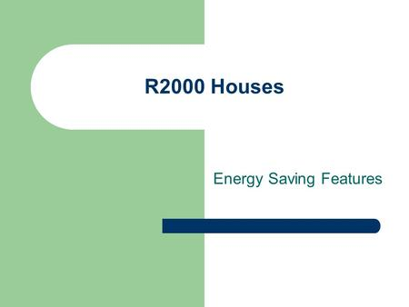 R2000 Houses Energy Saving Features. High Performance Windows Advanced Wall Systems Integrated Heating.
