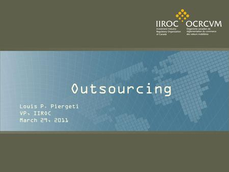 Outsourcing Louis P. Piergeti VP, IIROC March 29, 2011.