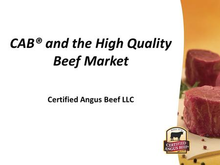 CAB® and the High Quality Beef Market Certified Angus Beef LLC.