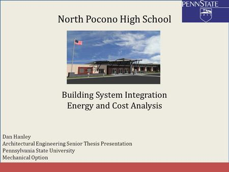 Dan Hanley Architectural Engineering Senior Thesis Presentation Pennsylvania State University Mechanical Option North Pocono High School Building System.