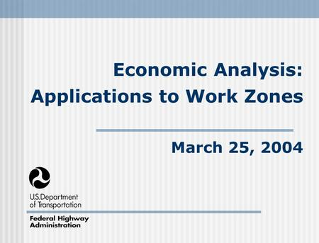 Economic Analysis: Applications to Work Zones March 25, 2004.