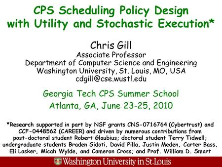 CPS Scheduling Policy Design with Utility and Stochastic Execution* Chris Gill Associate Professor Department of Computer Science and Engineering Washington.