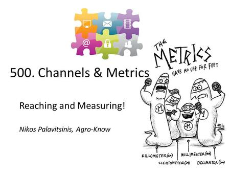 Reaching and Measuring! Nikos Palavitsinis, Agro-Know 500. Channels & Metrics.