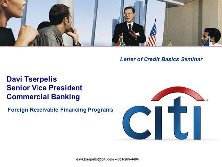 Letter of Credit Basics Seminar Foreign Receivable Financing Programs Davi Tserpelis Senior Vice President Commercial Banking –