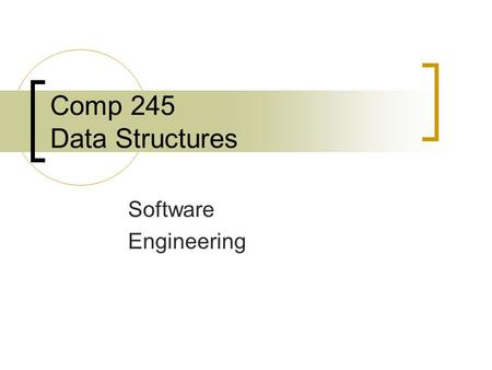 Comp 245 Data Structures Software Engineering. What is Software Engineering? Most students obtain the problem and immediately start coding the solution.