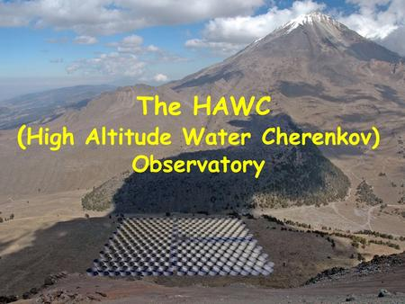 The HAWC ( High Altitude Water Cherenkov) Observatory.