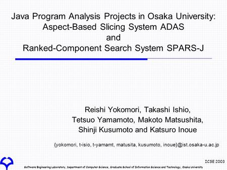 Software Engineering Laboratory, Department of Computer Science, Graduate School of Information Science and Technology, Osaka University ICSE 2003 Java.
