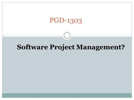 PGD-1303 Software Project Management?. What is software? Software  Computer programs and associated documentation Documentation includes  requirements.
