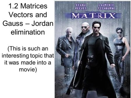 1.2 Matrices Vectors and Gauss – Jordan elimination (This is such an interesting topic that it was made into a movie)