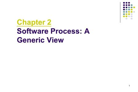 Chapter 2 Software Process: A Generic View