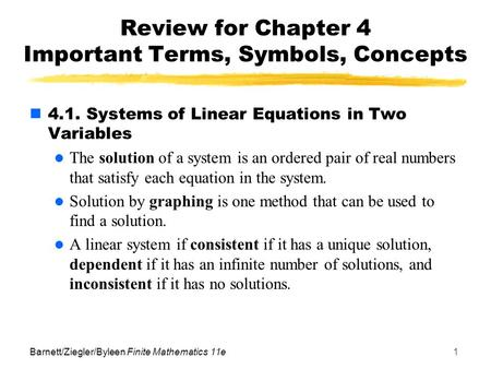 Barnett/Ziegler/Byleen Finite Mathematics 11e1 Review for Chapter 4 Important Terms, Symbols, Concepts 4.1. Systems of Linear Equations in Two Variables.