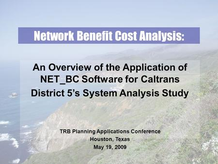 Network Benefit Cost Analysis: An Overview of the Application of NET_BC Software for Caltrans District 5's System Analysis Study TRB Planning Applications.