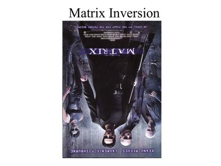 Matrix Inversion. Definition The inverse of an n by n matrix A is an n by n matrix B where, AB = BA = I n. Please note: Not all matrices have inverses!