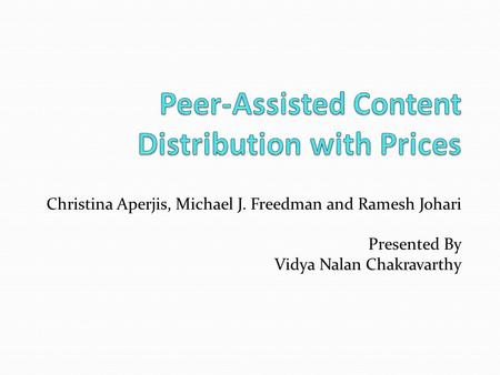 Christina Aperjis, Michael J. Freedman and Ramesh Johari Presented By Vidya Nalan Chakravarthy.
