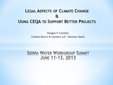 Douglas P. Carstens Chatten-Brown & Carstens LLP, Hermosa Beach L EGAL A SPECTS OF C LIMATE C HANGE & U SING CEQA TO S UPPORT B ETTER P ROJECTS.