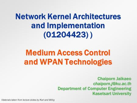 Network Kernel Architectures and Implementation (01204423) ) Medium Access Control and WPAN Technologies Chaiporn Jaikaeo Department.