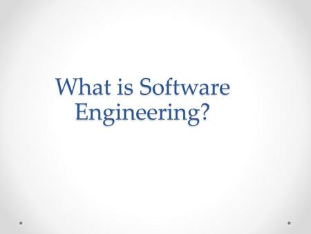 What is Software Engineering?. Software engineering Multi-person construction of multi-version software (David Parnas) An engineering discipline whose.
