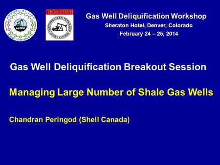 Gas Well Deliquification Workshop Sheraton Hotel, Denver, Colorado February 24 – 25, 2014 Gas Well Deliquification Breakout Session Managing Large Number.