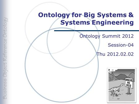 Ontology for Big Systems & Systems Engineering Ontology Summit 2012 Session-04 Thu 2012.02.02.