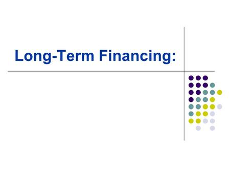 Long-Term Financing:. Corporate Long-Term Debt: Why issue debt? If the asset return is greater than the cost of debt, then the higher debt ratio, the.