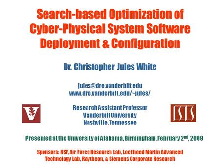 Search-based Optimization <strong>of</strong> Cyber-Physical System Software Deployment & Configuration Dr. Christopher Jules White