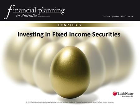 CHAPTER 6 Investing in Fixed Income Securities. OVERVIEW Fixed income securities represent borrowing by governments and corporations Ratings agencies.