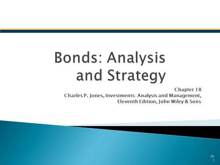 Chapter 18 Charles P. Jones, Investments: Analysis and Management, Eleventh Edition, John Wiley & Sons 18- 1.