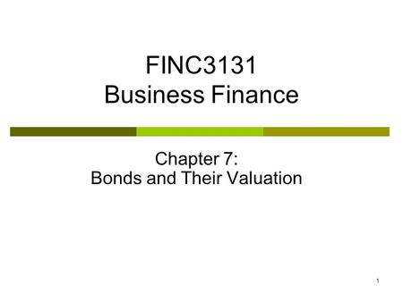 1 FINC3131 Business Finance Chapter 7: Bonds and Their Valuation.