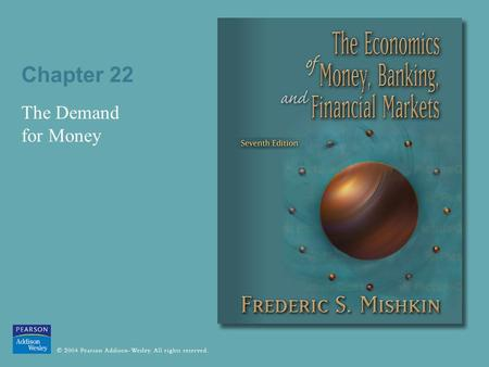 Chapter 22 The Demand for Money. 22-2 Quantity Theory of Money Velocity P  Y V = M Equation of Exchange M  V = P  Y Quantity Theory of Money 1. Irving.