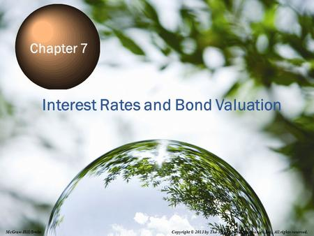 7-0 Interest Rates and Bond Valuation Chapter 7 Copyright © 2013 by The McGraw-Hill Companies, Inc. All rights reserved. McGraw-Hill/Irwin.