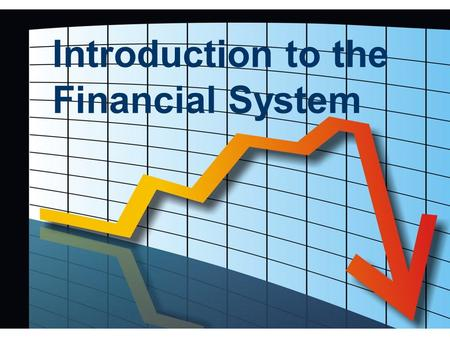 Introduction to the Financial System. In this section, you will learn:  about securities, such as stocks and bonds  the economic functions of financial.