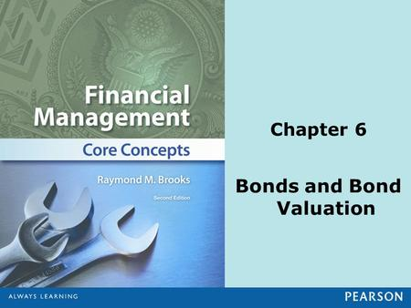 Chapter 6 Bonds and Bond Valuation. 1.Understand basic bond terminology and apply the time value of money equation in pricing bonds. 2.Understand the.