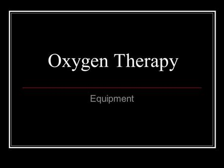 Oxygen Therapy Equipment.