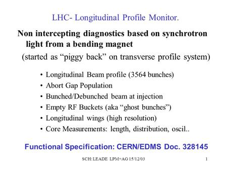 "SCH: LEADE LPM+AG 15/12/031 Non intercepting diagnostics based on synchrotron light from a bending magnet (started as ""piggy back"" on transverse profile."