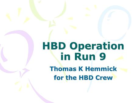 HBD Operation in Run 9 Thomas K Hemmick for the HBD Crew.