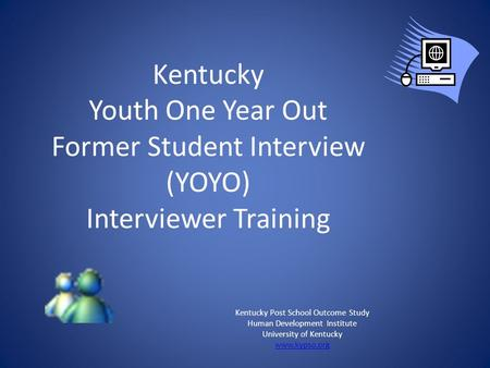 Kentucky Post School Outcome Study Human Development Institute University of Kentucky www.kypso.org Kentucky Youth One Year Out Former Student Interview.