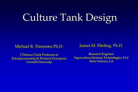 Culture Tank Design Michael B. Timmons Ph.D. James M. Ebeling, Ph.D.