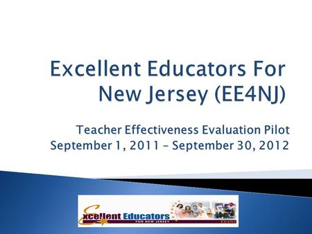 Teacher Effectiveness Evaluation Pilot September 1, 2011 – September 30, 2012.