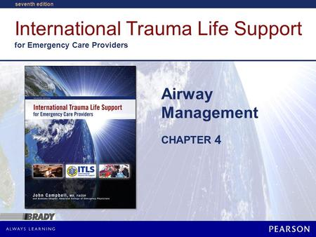 International Trauma Life Support for Emergency Care Providers CHAPTER seventh edition Airway Management 4.