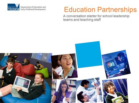 Education Partnerships A conversation starter for school leadership teams and teaching staff.